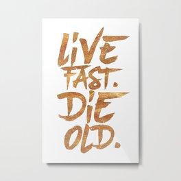 Live Fast. Die Old. (Gold) Metal Print