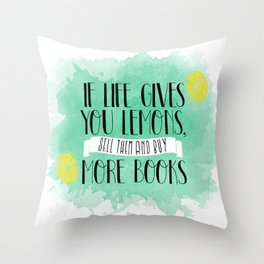 If life gives you lemons, sell them and buy more books Throw Pillow