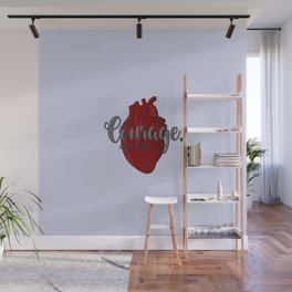 Courage, dear heart Wall Mural