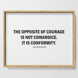 The opposite of courage is not cowardice. It is conformity. Serving Tray