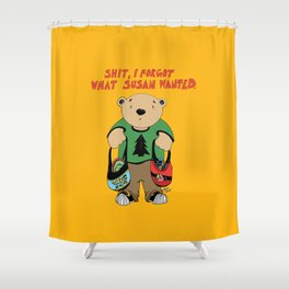 """Shit, I forgot what Susan wanted."" Shower Curtain"