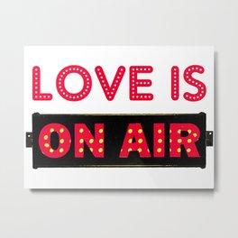 Love is On Air Metal Print