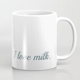 I love milk Coffee Mug