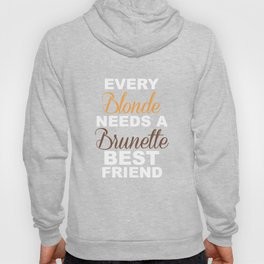 Blondes Need a Brunette Friend Funny T-shirt Hoody