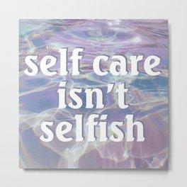 Self Care Isn't Selfish Metal Print