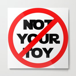 Not Your Toy Metal Print
