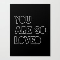 you are so loved Canvas Prints featuring you are so loved by poppy&lux