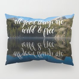 All Good Things Are Wild & Free Pillow Sham
