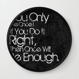 You Only Live Once. Wall Clock