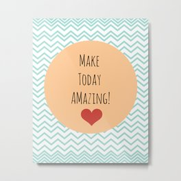 Make today Amazing Quote Art Print Metal Print