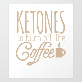 Keto Diet Ketones to Burn Off the Coffee LCHF Diet Low Carb High Fat Art Print