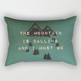 THE MOUNTAIN IS CALLING AND I MUST GO Rectangular Pillow