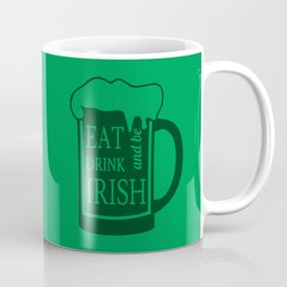 St. Patrick's Day - Eat Drink And Be Irish I Coffee Mug