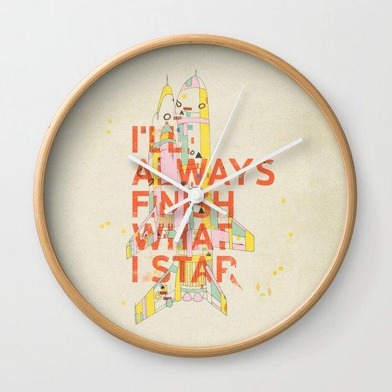 I'LL ALWAYS FINISH WHAT I STAR... Wall Clock