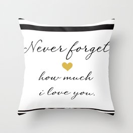 Never Forget How Much I Love You. Throw Pillow