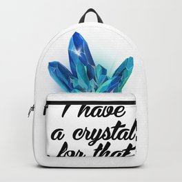 I Have A Crystal For That Backpack