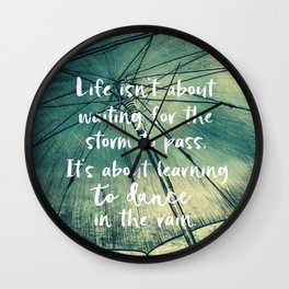 Life Learning to Dance in the Rain Quote Wall Clock