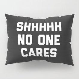 No One Cares Funny Quote Pillow Sham