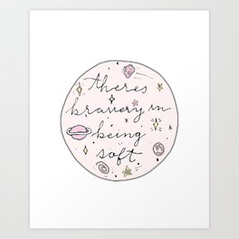 Theres Bravery In Being Soft Art Print