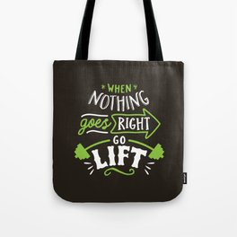 When Nothing Goes Right Go Lift Tote Bag