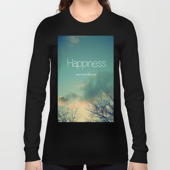 Happiness Surrounds Me Long Sleeve T-shirt