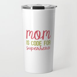 MOM is code for SUPERHERO Travel Mug