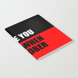 i love you when i'm sober quote Notebook