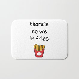 There is no we in fries Bath Mat