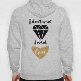 I DONT WANT DIAMONDS I WANT LOVE Hoody