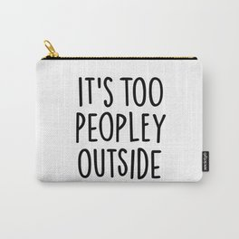 It's too peopley outside Carry-All Pouch