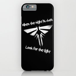 When The Night Is Dark, Look To The Light (The Last Of Us) iPhone Case