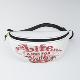 life is not for shitty players Fanny Pack