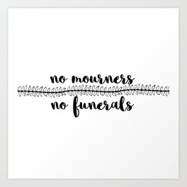 no mourners no funerals // v1 Art Print