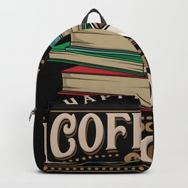 Happiness Is A Cup Of Coffee And A Good Book Backpack