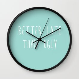 Better Late Than Ugly Wall Clock