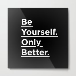 Be Yourself Only Better black and white monochrome typography poster design home wall bedroom decor Metal Print