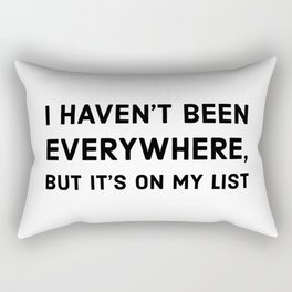 I haven't been everywhere, but it's on my list Rectangular Pillow