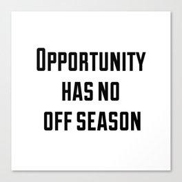 Opportunity has no off season Canvas Print