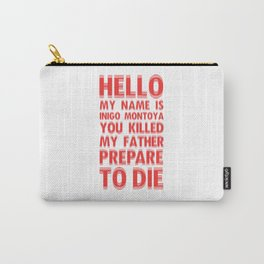 HELLO MY NAME IS INIGO MONTOYA YOU KILLED MY FATHER PREPARE TO DIE Carry-All Pouch