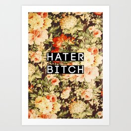 HATER BITCH Art Print