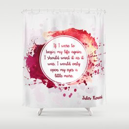 Jules Renard's quote Shower Curtain