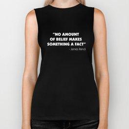 No Amount of Belief Makes Something a Fact - James Randi (white) Biker Tank