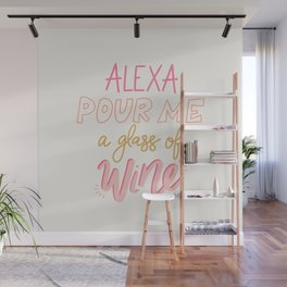 Alexa Pour Me a Glass of Wine Wall Mural