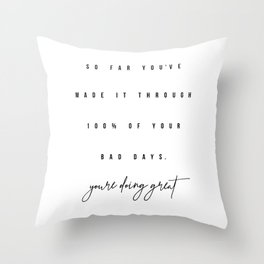 So Far You've Made It Through 100% of Your Bad Days. You're Doing Great Throw Pillow