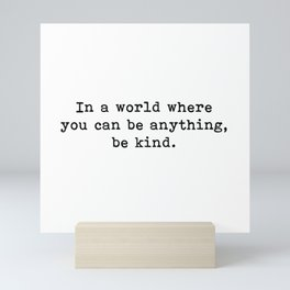In A World Where You Can Be Anything Be Kind, Inspirational Quote Mini Art Print