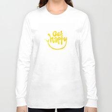 Get Happy! Long Sleeve T-shirt