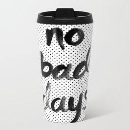 No Bad Days Metal Travel Mug