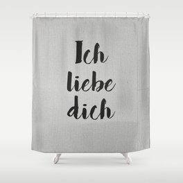 Ich Liebe Dich - German love Shower Curtain
