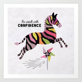 Be Weird With Confidence Art Print