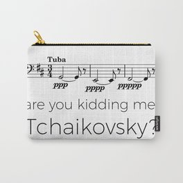 Tuba - Are you kidding me, Tchaikovsky? Carry-All Pouch